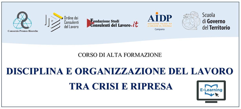 CORSO E-LEARNING DI ALTA FORMAZIONE DISCIPLINA E ORGANIZZAZIONE DEL LAVORO TRA CRISI E RIPRESA